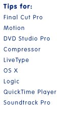 Tips for Final Cut Pro, Motion, DVD Studio Pro, Compressor, LiveType, OS X, Logic, QuickTime Player, Soundtrack Pro